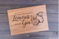 "Chopping Board : ""When life gives you Lemons grab the Gin"""