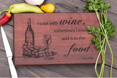"Chopping Board : ""I love to cook with wine..."""