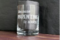 """...Because parenting is hard"" : Engraved Glass"